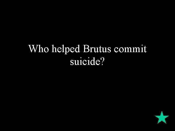 Who helped Brutus commit suicide?