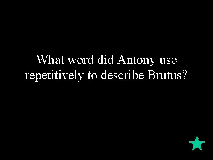 What word did Antony use repetitively to describe Brutus?