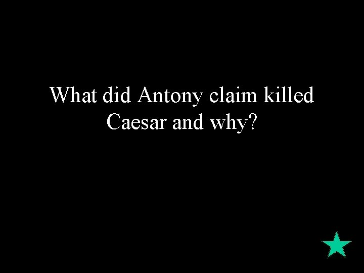 What did Antony claim killed Caesar and why?