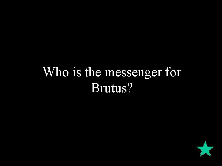 Who is the messenger for Brutus?