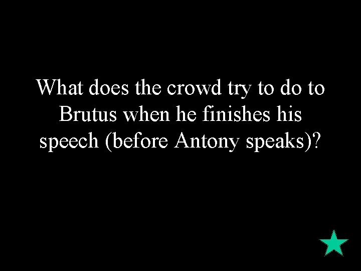 What does the crowd try to do to Brutus when he finishes his speech