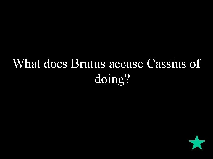 What does Brutus accuse Cassius of doing?