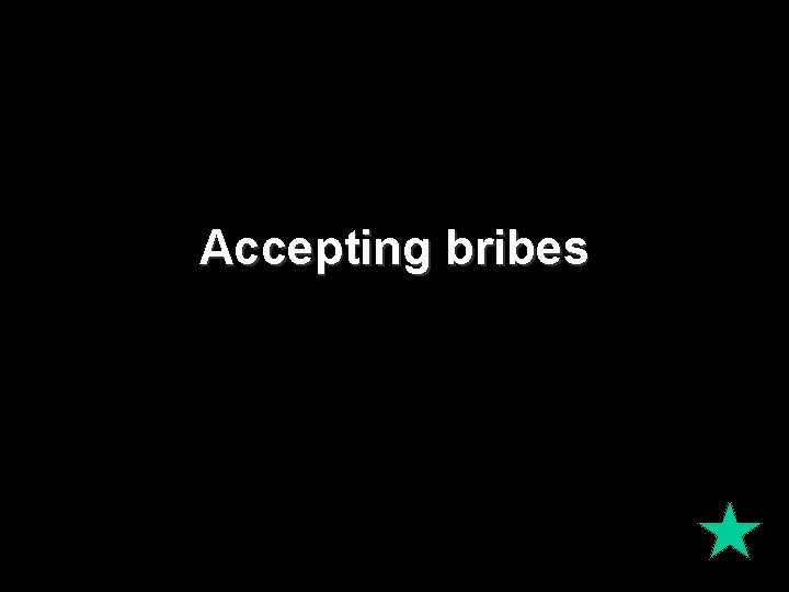 Accepting bribes