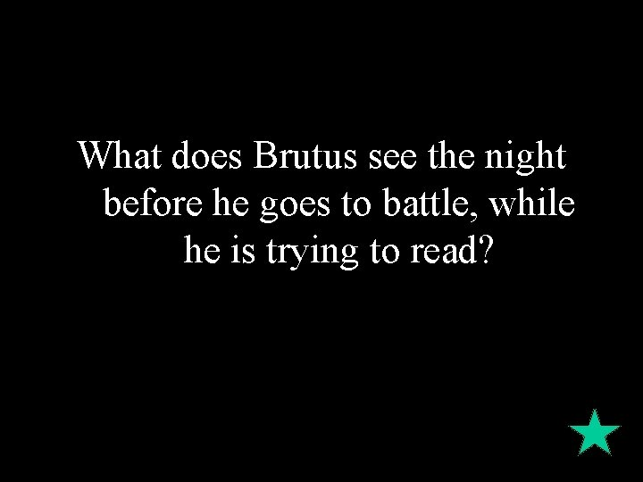 What does Brutus see the night before he goes to battle, while he is