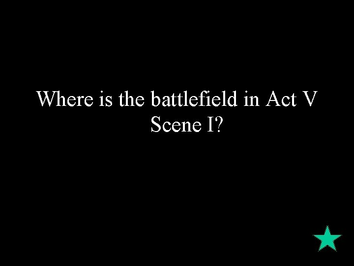 Where is the battlefield in Act V Scene I?