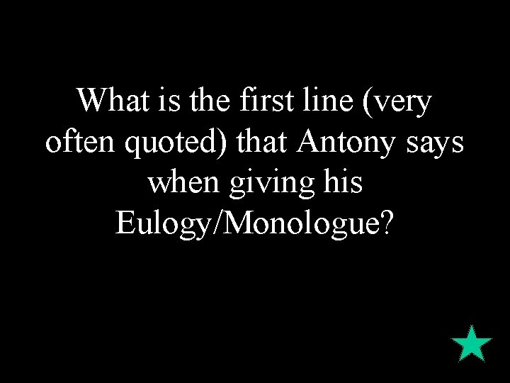 What is the first line (very often quoted) that Antony says when giving his