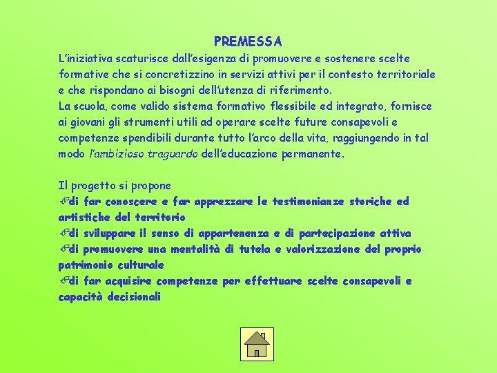 PREMESSA L'iniziativa scaturisce dall'esigenza di promuovere e sostenere scelte formative che si concretizzino in