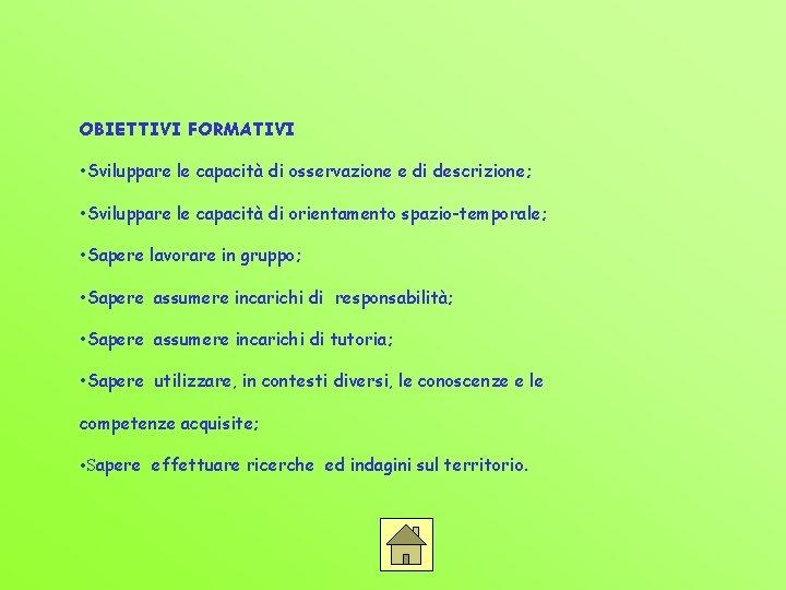 OBIETTIVI FORMATIVI • Sviluppare le capacità di osservazione e di descrizione; • Sviluppare le