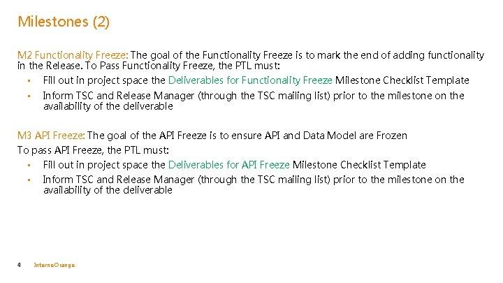 Milestones (2) M 2 Functionality Freeze: The goal of the Functionality Freeze is to