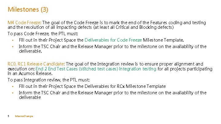Milestones (3) M 4 Code Freeze: The goal of the Code Freeze is to