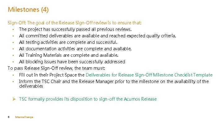 Milestones (4) Sign-Off: The goal of the Release Sign-Off review is to ensure that: