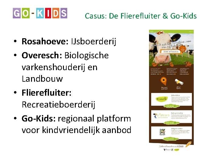 Casus: De Flierefluiter & Go-Kids • Rosahoeve: IJsboerderij • Overesch: Biologische varkenshouderij en Landbouw