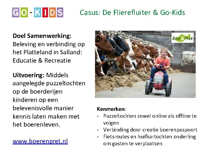 Casus: De Flierefluiter & Go-Kids Doel Samenwerking: Beleving en verbinding op het Platteland in