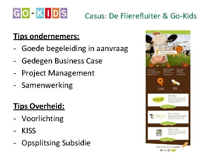 Casus: De Flierefluiter & Go-Kids Tips ondernemers: - Goede begeleiding in aanvraag - Gedegen