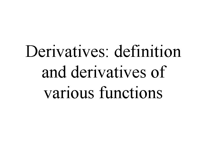 Derivatives: definition and derivatives of various functions