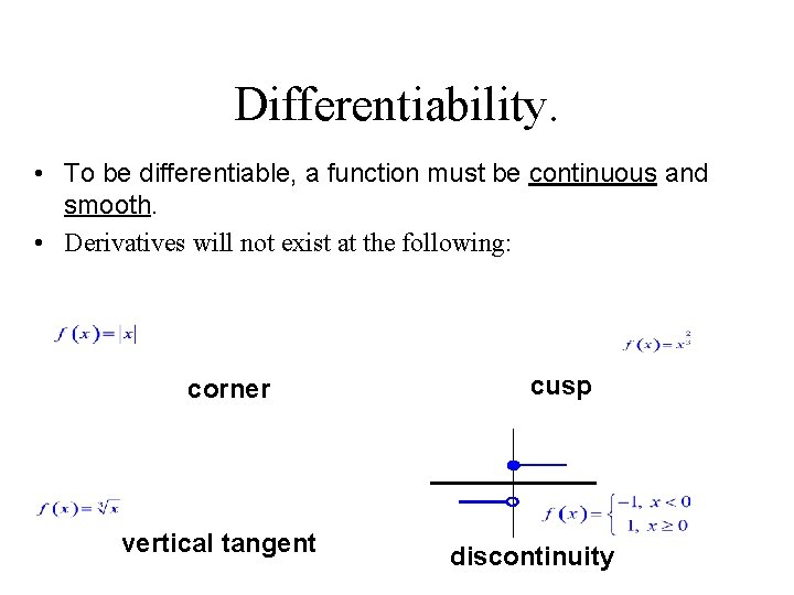 Differentiability. • To be differentiable, a function must be continuous and smooth. • Derivatives