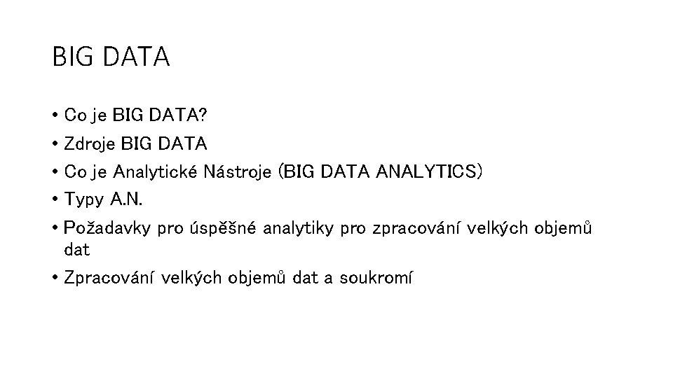 BIG DATA • Co je BIG DATA? • Zdroje BIG DATA • Co je