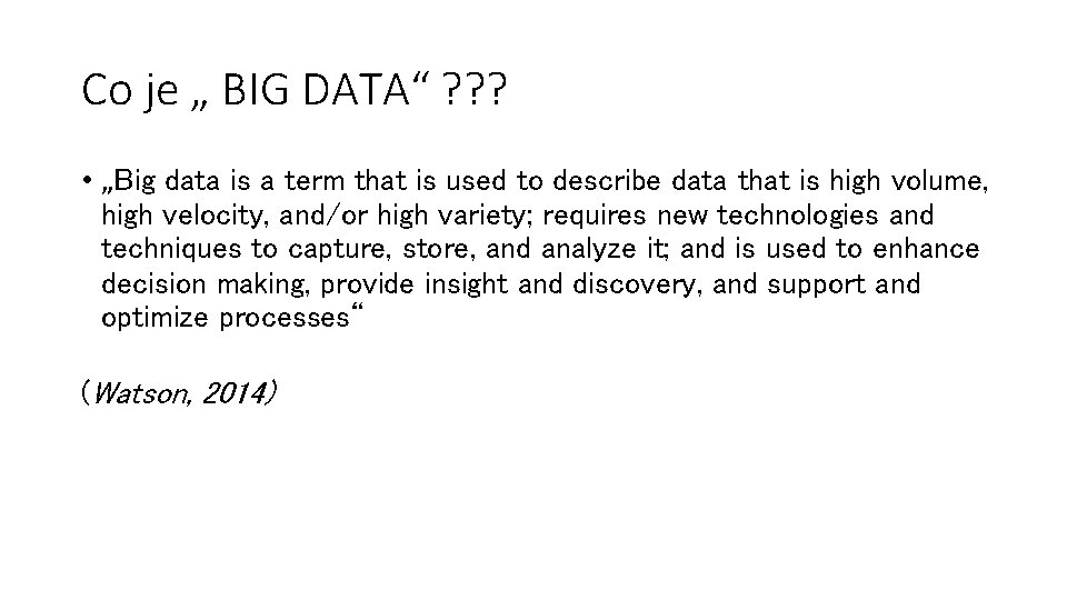 """Co je """" BIG DATA"""" ? ? ? • """"Big data is a term"""