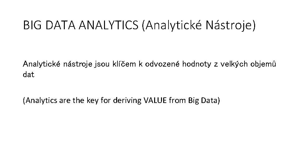 BIG DATA ANALYTICS (Analytické Nástroje) Analytické nástroje jsou klíčem k odvozené hodnoty z velkých