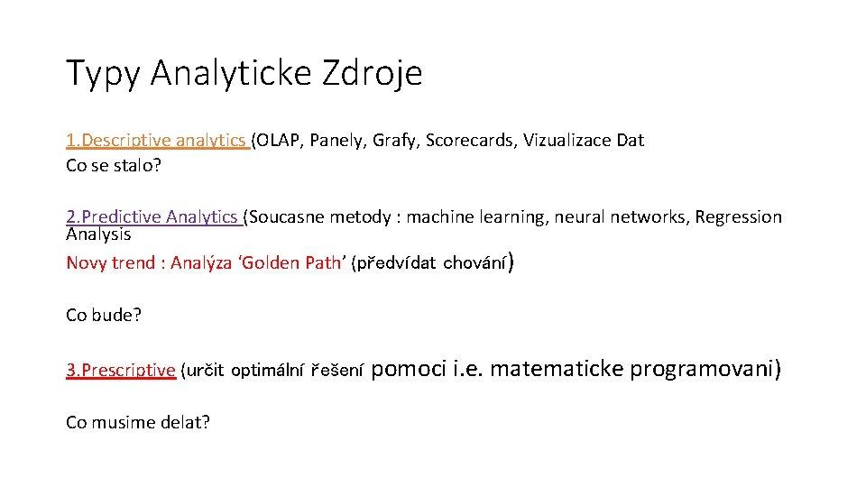 Typy Analyticke Zdroje 1. Descriptive analytics (OLAP, Panely, Grafy, Scorecards, Vizualizace Dat Co se