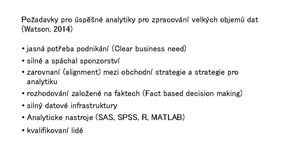 Požadavky pro úspěšné analytiky pro zpracování velkých objemů dat (Watson, 2014) • jasná potřeba