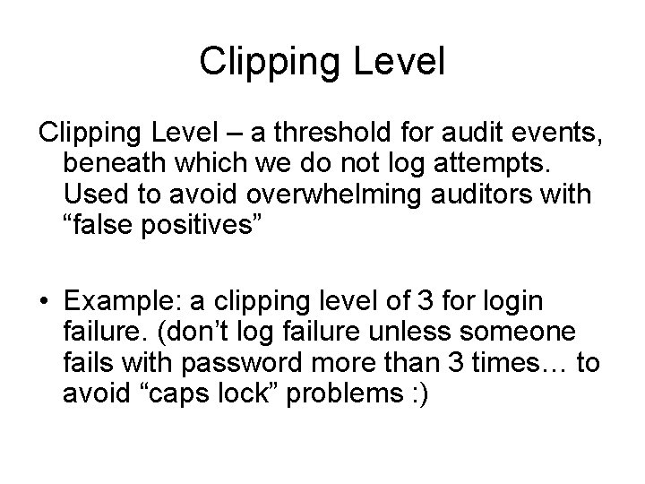 Clipping Level – a threshold for audit events, beneath which we do not log