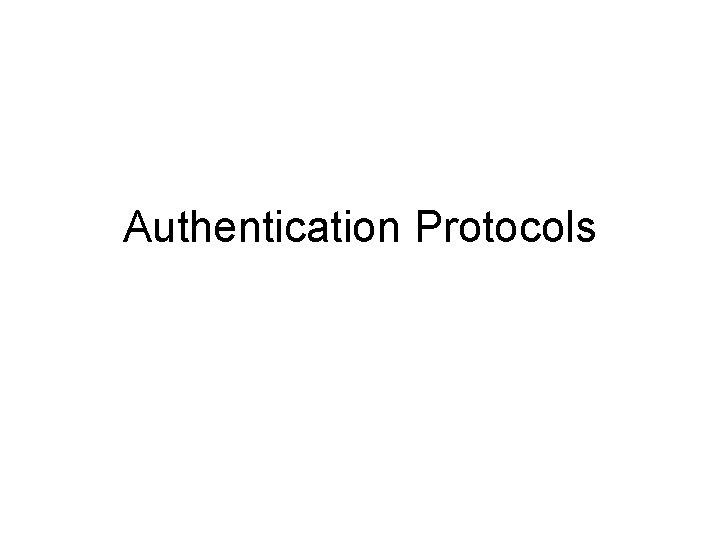 Authentication Protocols