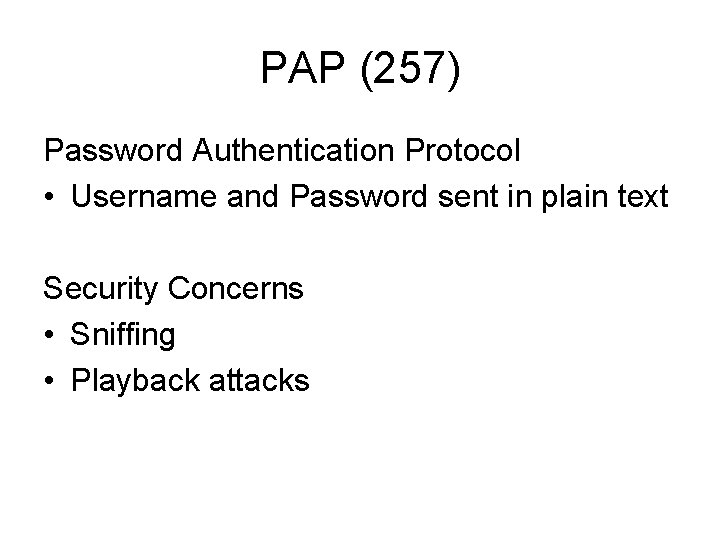 PAP (257) Password Authentication Protocol • Username and Password sent in plain text Security