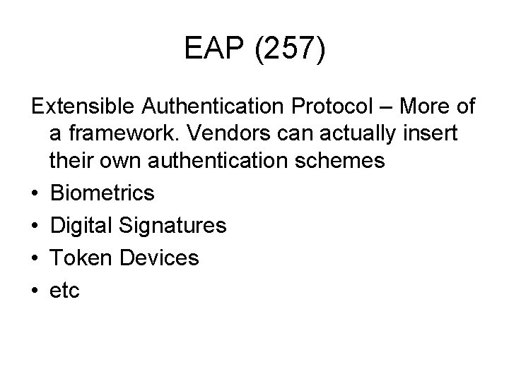 EAP (257) Extensible Authentication Protocol – More of a framework. Vendors can actually insert