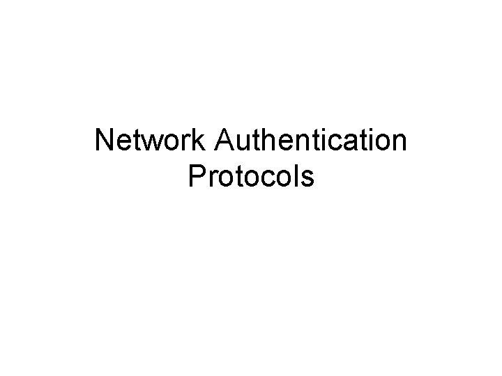 Network Authentication Protocols