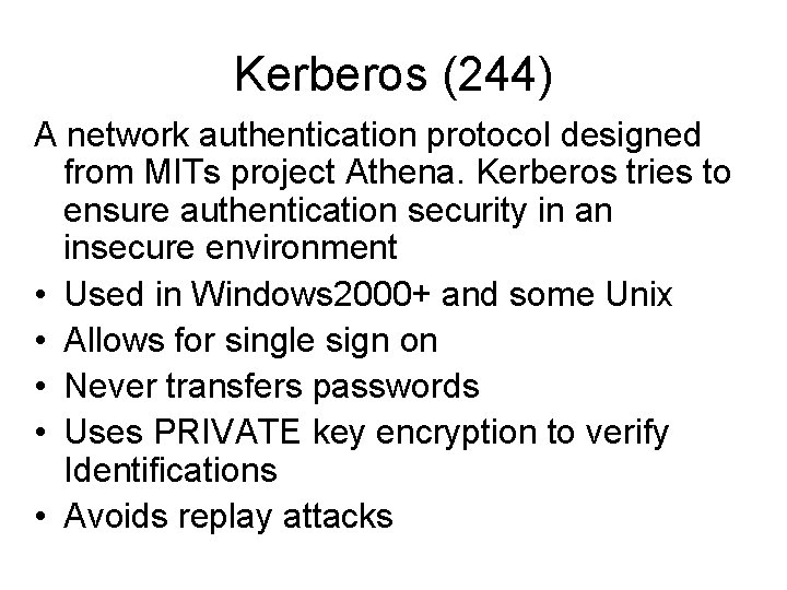 Kerberos (244) A network authentication protocol designed from MITs project Athena. Kerberos tries to