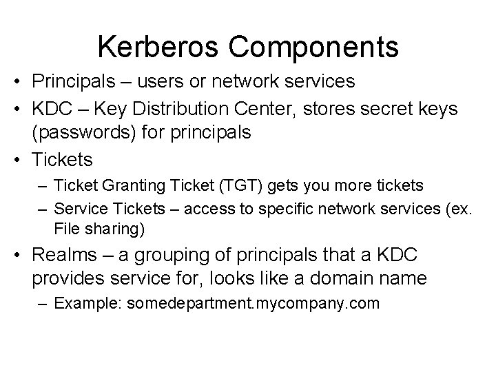 Kerberos Components • Principals – users or network services • KDC – Key Distribution