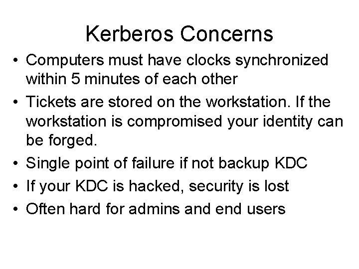 Kerberos Concerns • Computers must have clocks synchronized within 5 minutes of each other