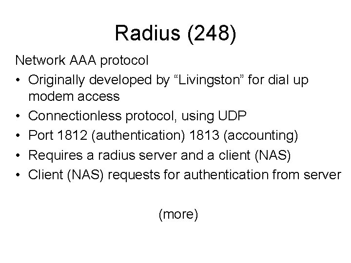"Radius (248) Network AAA protocol • Originally developed by ""Livingston"" for dial up modem"
