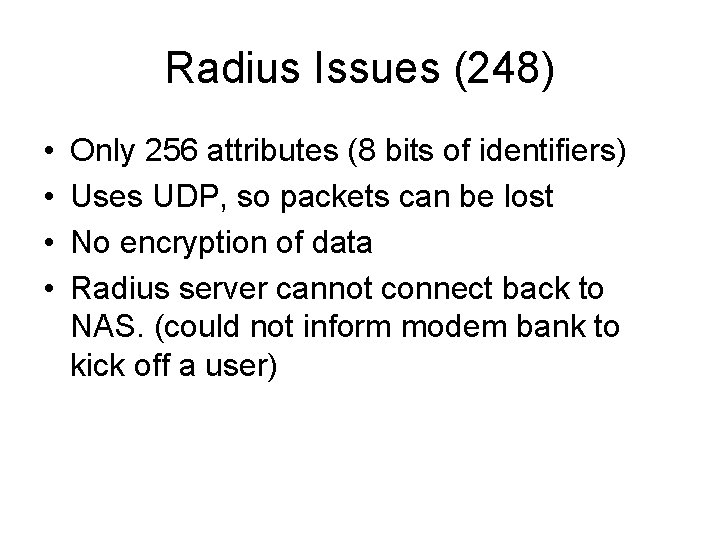 Radius Issues (248) • • Only 256 attributes (8 bits of identifiers) Uses UDP,