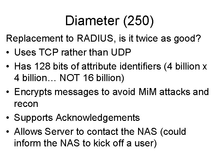 Diameter (250) Replacement to RADIUS, is it twice as good? • Uses TCP rather