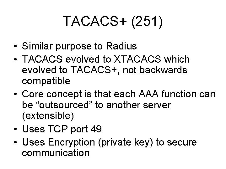 TACACS+ (251) • Similar purpose to Radius • TACACS evolved to XTACACS which evolved
