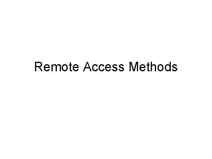 Remote Access Methods