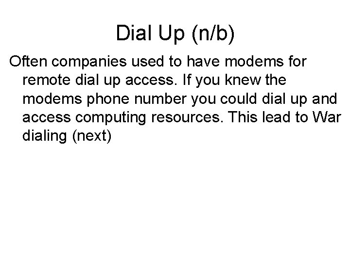 Dial Up (n/b) Often companies used to have modems for remote dial up access.