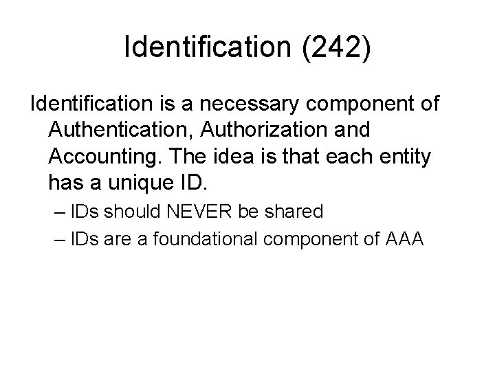 Identification (242) Identification is a necessary component of Authentication, Authorization and Accounting. The idea