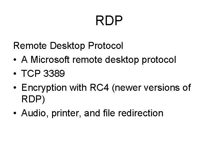RDP Remote Desktop Protocol • A Microsoft remote desktop protocol • TCP 3389 •