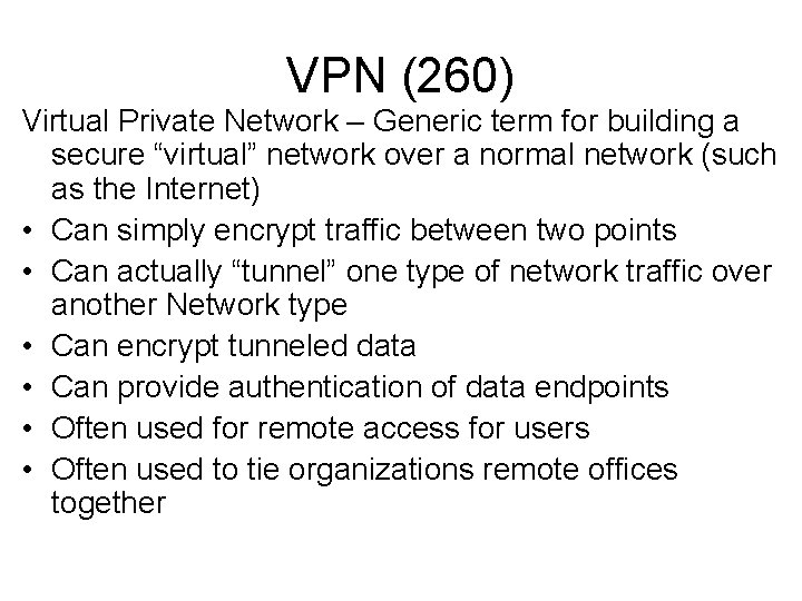 "VPN (260) Virtual Private Network – Generic term for building a secure ""virtual"" network"