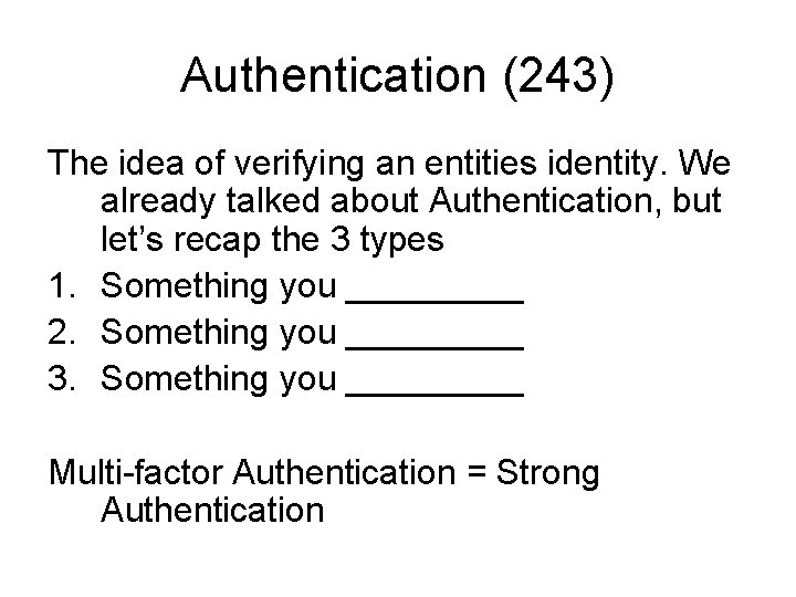 Authentication (243) The idea of verifying an entities identity. We already talked about Authentication,