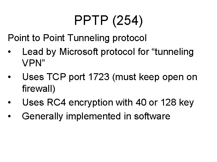 "PPTP (254) Point to Point Tunneling protocol • Lead by Microsoft protocol for ""tunneling"
