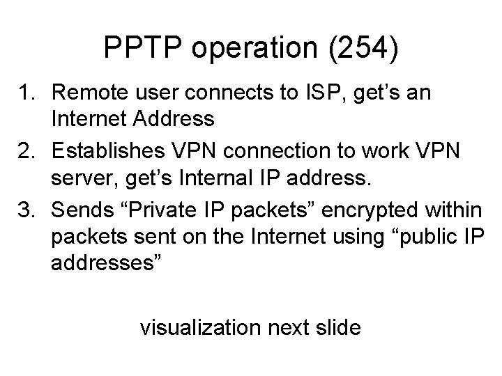 PPTP operation (254) 1. Remote user connects to ISP, get's an Internet Address 2.