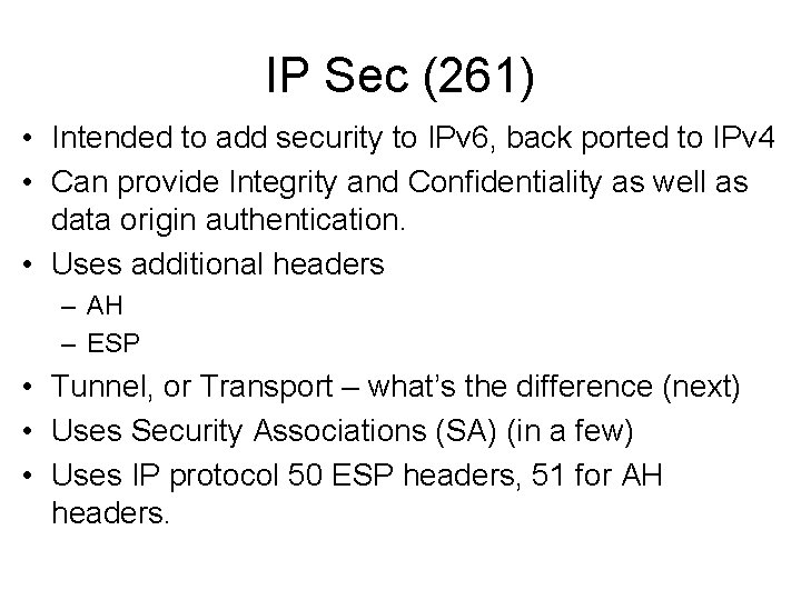 IP Sec (261) • Intended to add security to IPv 6, back ported to