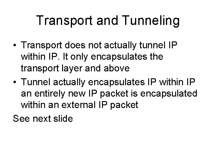 Transport and Tunneling • Transport does not actually tunnel IP within IP. It only