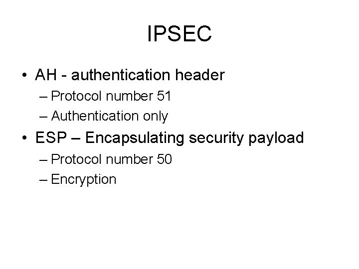 IPSEC • AH - authentication header – Protocol number 51 – Authentication only •