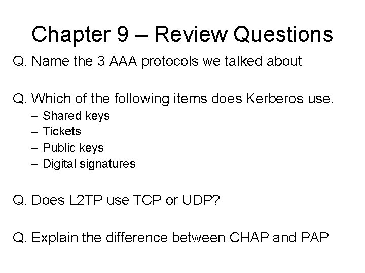 Chapter 9 – Review Questions Q. Name the 3 AAA protocols we talked about