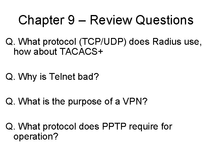 Chapter 9 – Review Questions Q. What protocol (TCP/UDP) does Radius use, how about